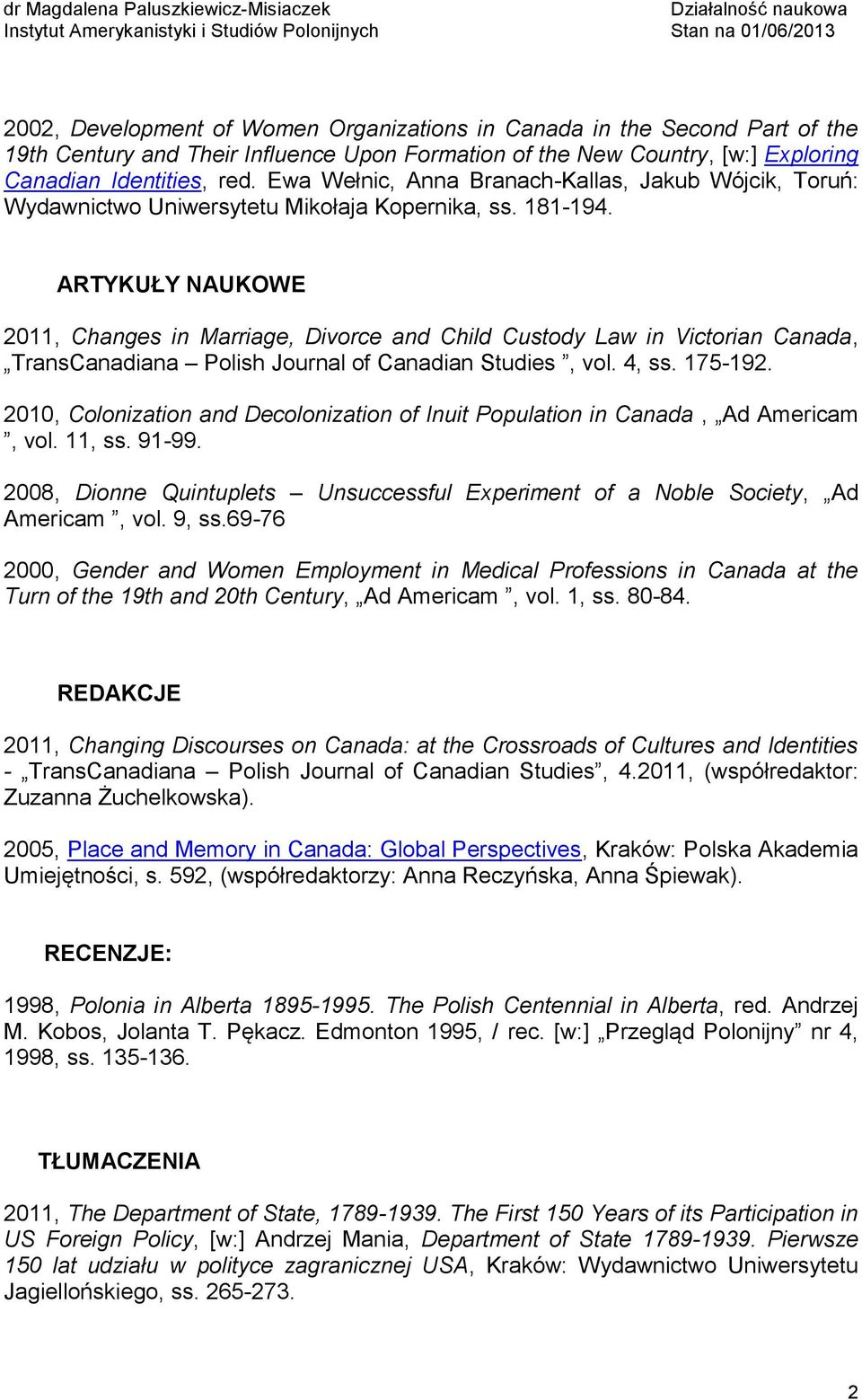 ARTYKUŁY NAUKOWE 2011, Changes in Marriage, Divorce and Child Custody Law in Victorian Canada, TransCanadiana Polish Journal of Canadian Studies, vol. 4, ss. 175-192.