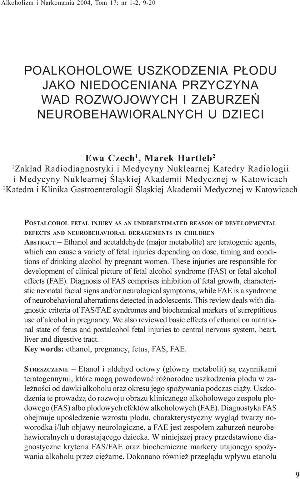 Katowicach POSTALCOHOL FETAL INJURY AS AN UNDERESTIMATED REASON OF DEVELOPMENTAL DEFECTS AND NEUROBEHAVIORAL DERAGEMENTS IN CHILDREN ABSTRACT Ethanol and acetaldehyde (major metabolite) are