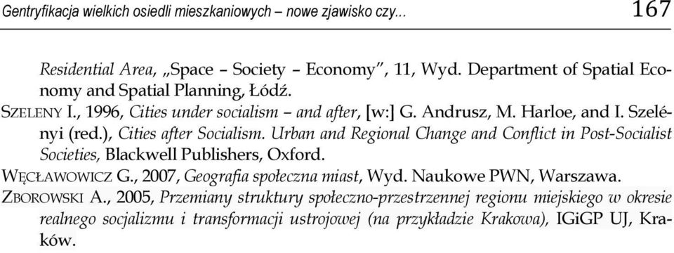 ), Cities after Socialism. Urban and Regional Change and Conflict in Post-Socialist Societies, Blackwell Publishers, Oxford. WĘCŁAWOWICZ G.