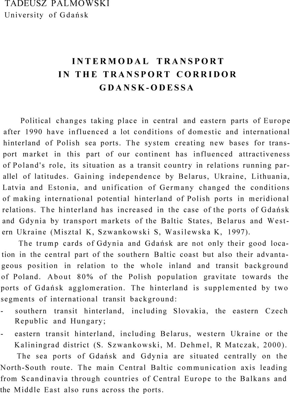 The system creating new bases for transport market in this part of our continent has influenced attractiveness of Poland's role, its situation as a transit country in relations running parallel of
