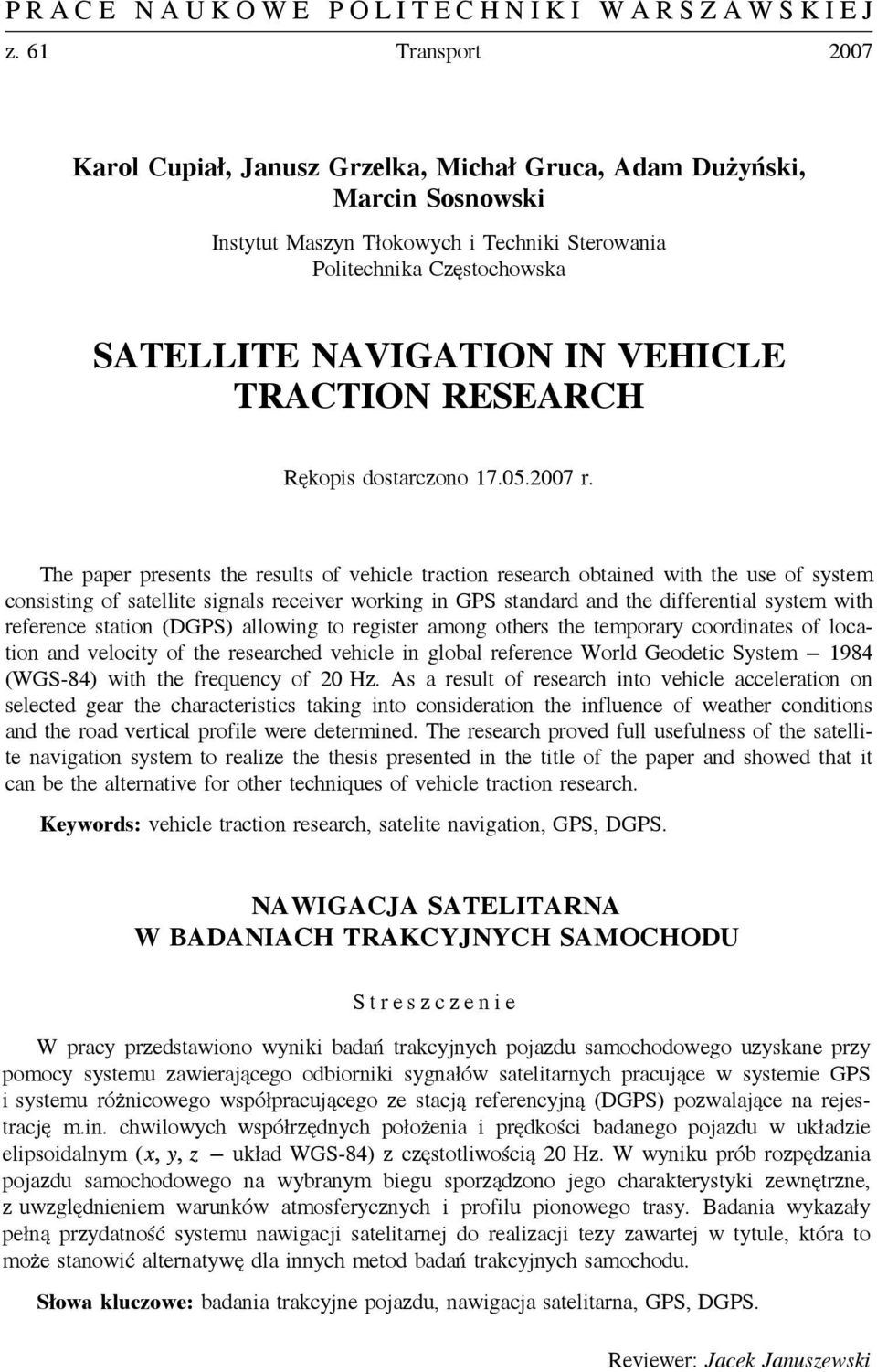 reference station (DGPS) allowing to register among others the temporary coordinates of location and velocity of the researched vehicle in global reference World Geodetic System 1984 (WGS-84) with