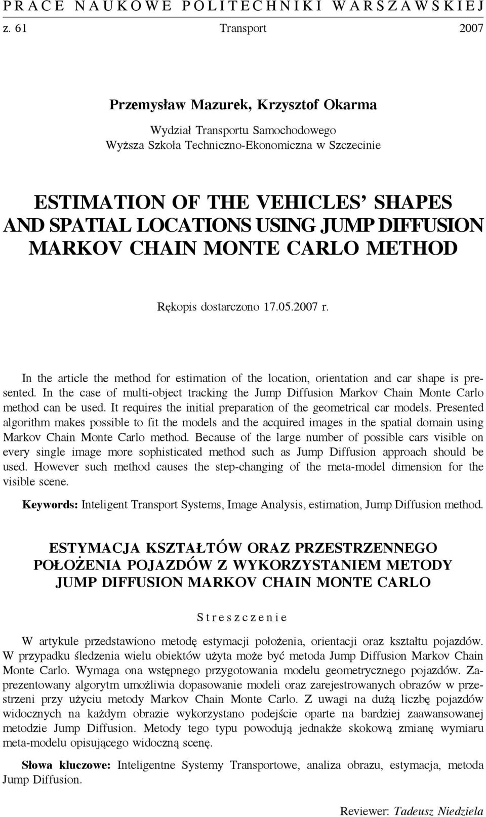 In the case of multi-object tracking the Jump Diffusion Markov Chain Monte Carlo method can be used. It requires the initial preparation of the geometrical car models.