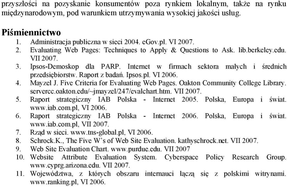 Raport z badań. Ipsos.pl. VI 2006. 4. Mayzel J. Five Criteria for Evaluating Web Pages. Oakton Community College Library. servercc.oakton.edu/~jmayzel/247/evalchart.htm. VII 2007. 5.