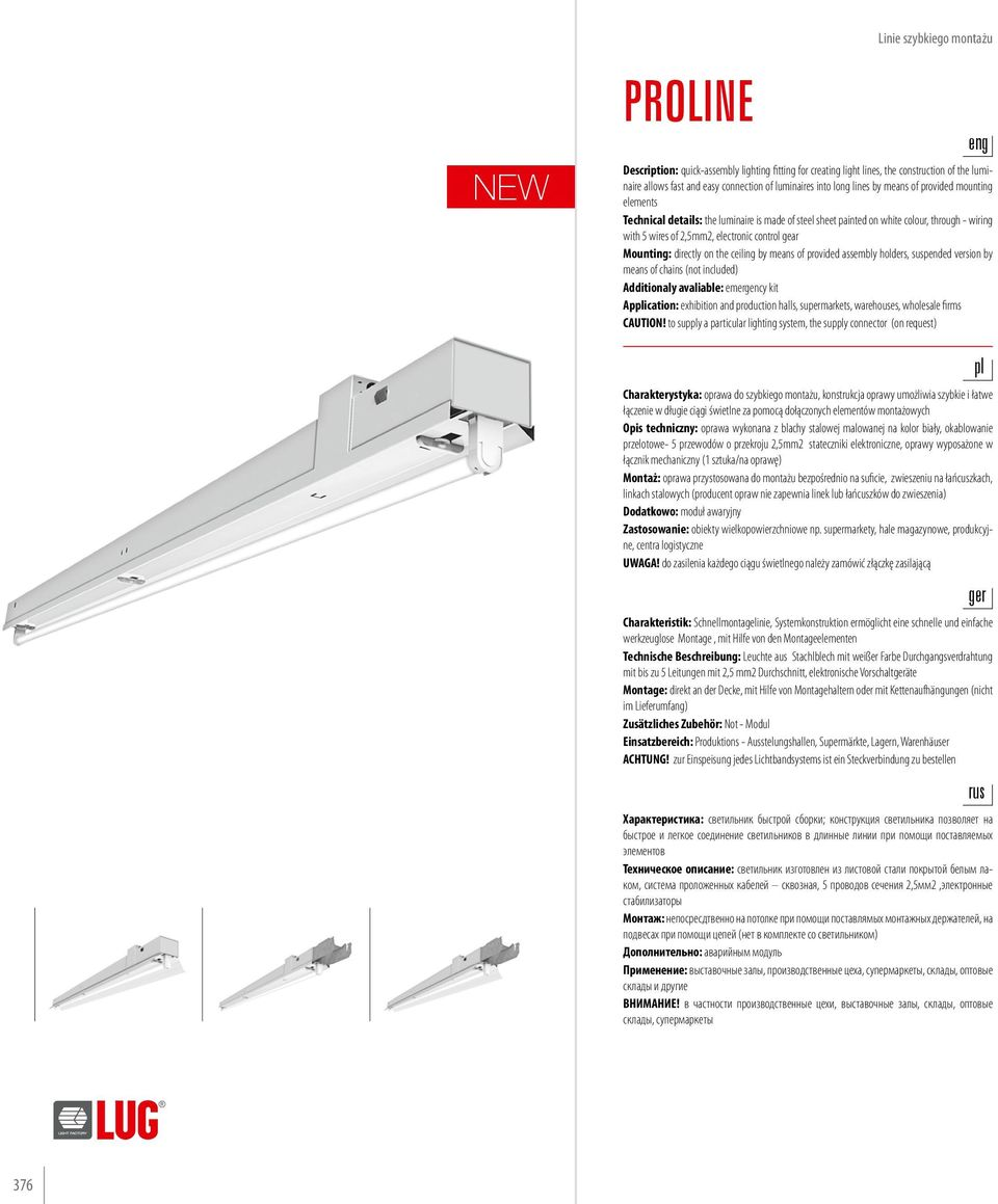 Mounting: directly on the ceiling by means of provided assembly holders, suspended version by means of chains (not included) Additionaly avaliable: emergency kit Application: exhibition and
