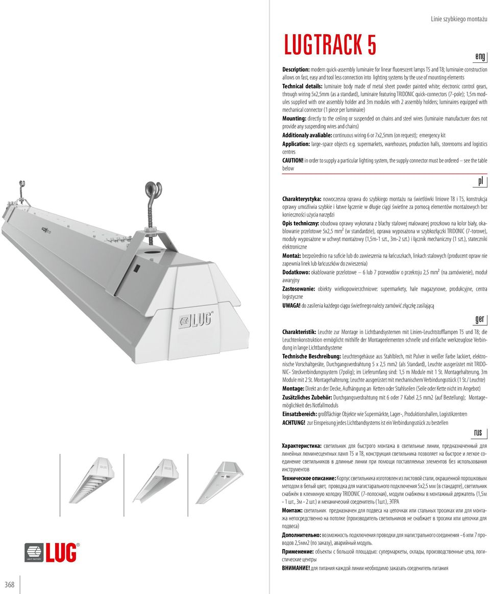 luminaire featuring TRIDONIC quick-connectors (7-pole); 1,5m modules supplied with one assembly holder and 3m modules with 2 assembly holders; luminaires equipped with mechanical connector (1 piece