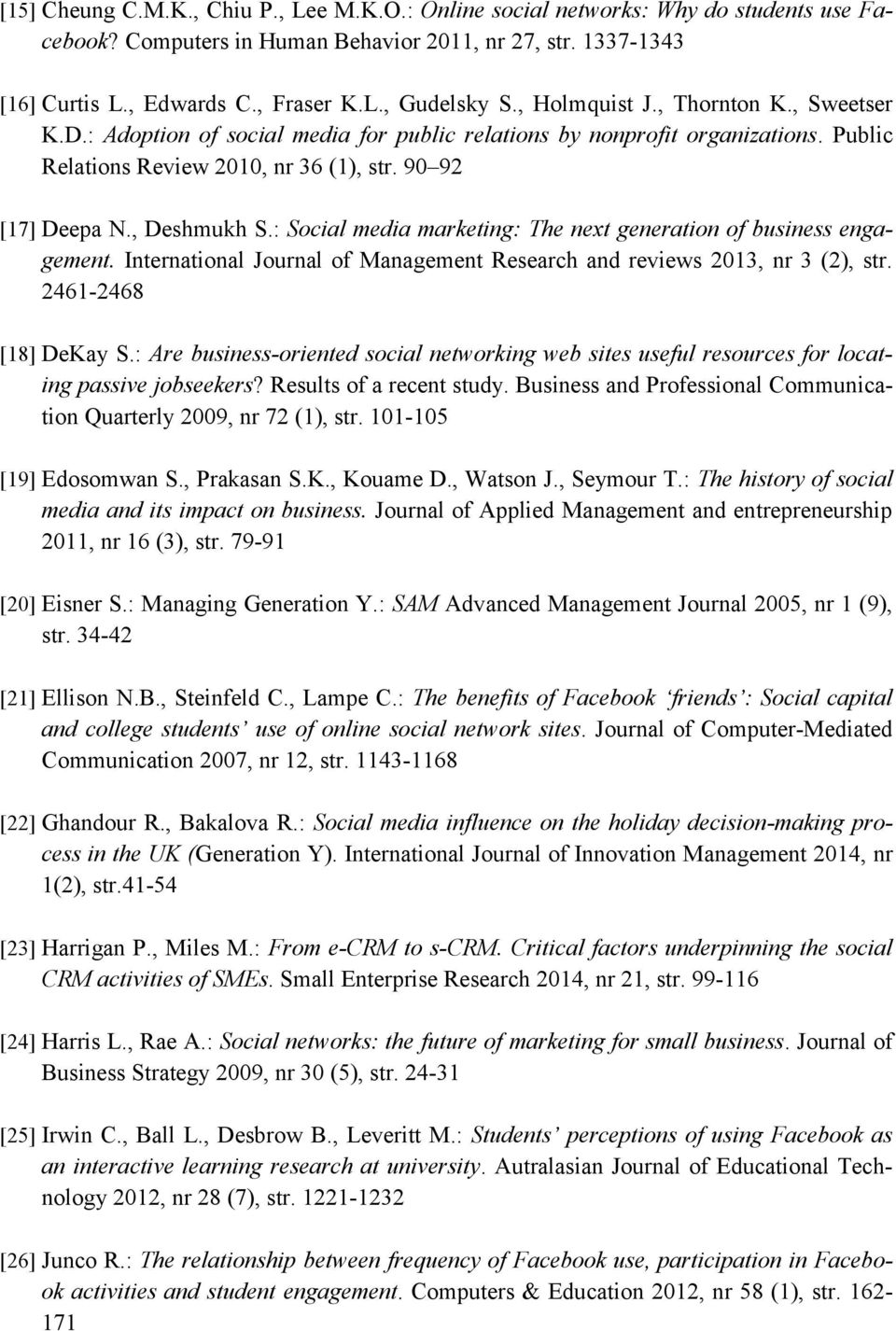 : Social media marketing: The next generation of business engagement. International Journal of Management Research and reviews 2013, nr 3 (2), str. 2461-2468 [18] DeKay S.