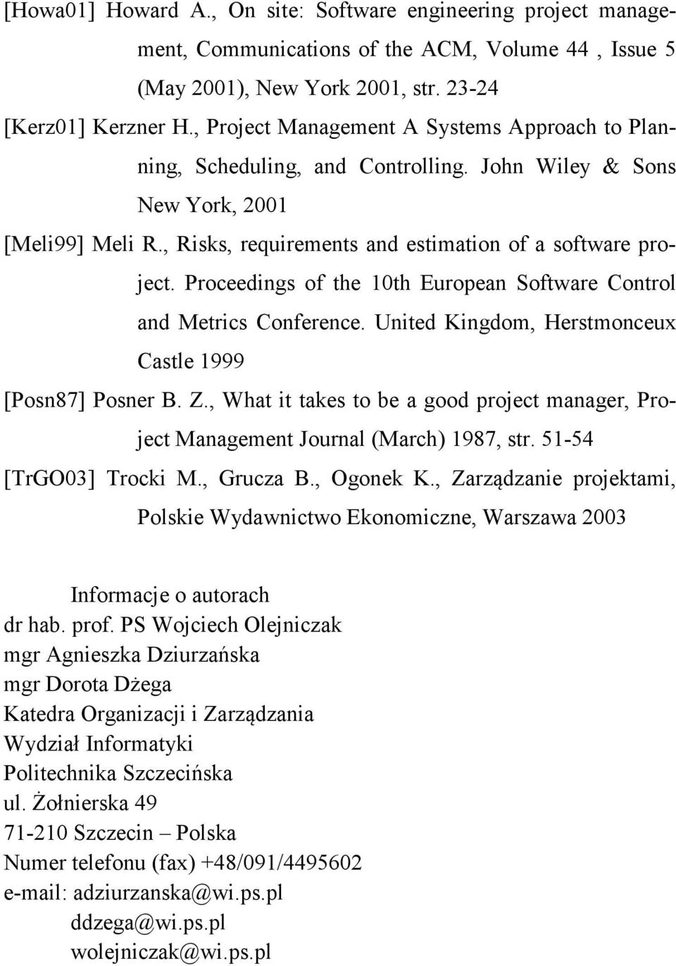 Proceedings of the 10th European Software Control and Metrics Conference. United Kingdom, Herstmonceux Castle 1999 [Posn87] Posner B. Z.
