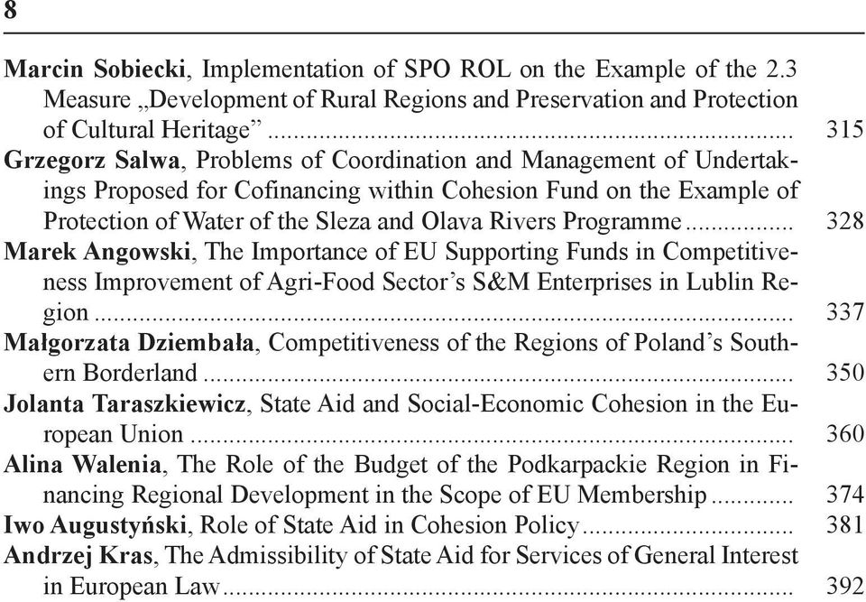 Programme... 328 Marek Angowski, The Importance of EU Supporting Funds in Competitiveness Improvement of Agri-Food Sector s S&M Enterprises in Lublin Region.