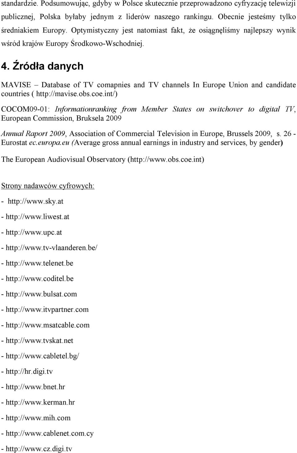 Źródła danych MAVISE Database of TV comapnies and TV channels In Europe Union and candidate countries ( http://mavise.obs.coe.