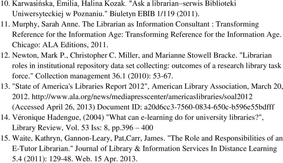 ", Christopher C. Miller, and Marianne Stowell Bracke. ""Librarian roles in institutional repository data set collecting: outcomes of a research library task force."" Collection management 36."