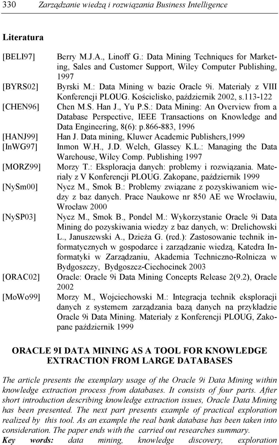 Kościelisko, październik 2002, s.113-122 Chen M.S. Han J., Yu P.S.: Data Mining: An Overview from a Database Perspective, IEEE Transactions on Knowledge and Data Engineering, 8(6): p.