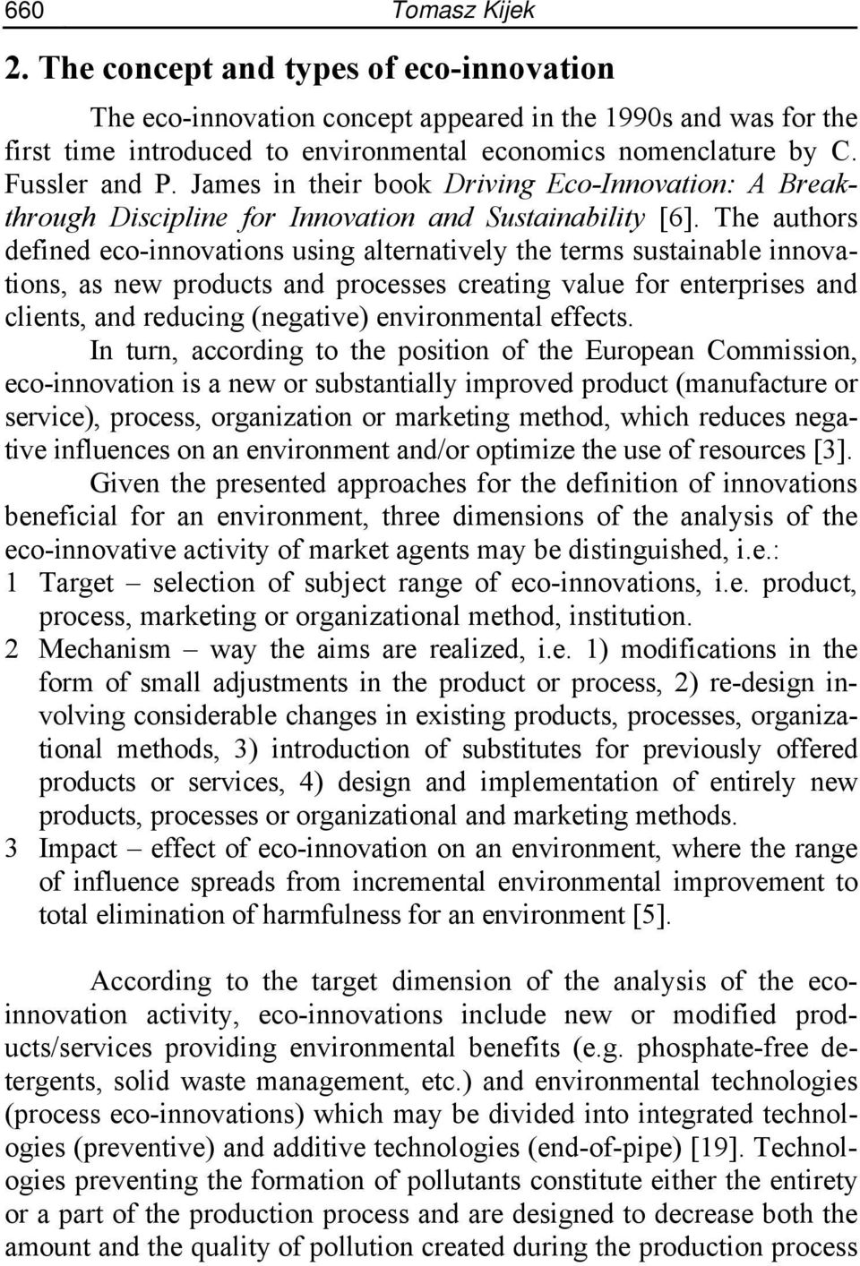 The authors defined eco-innovations using alternatively the terms sustainable innovations, as new products and processes creating value for enterprises and clients, and reducing (negative)