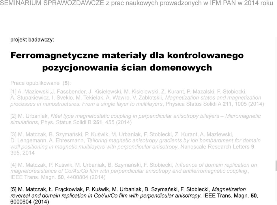 Zablotskii, Magnetization states and magnetization processes in nanostructures: From a single layer to multilayers, Physica Status Solidi A 211, 1005 (2014) Umowa nr UMO-2013/08/M/ST3/00960 z