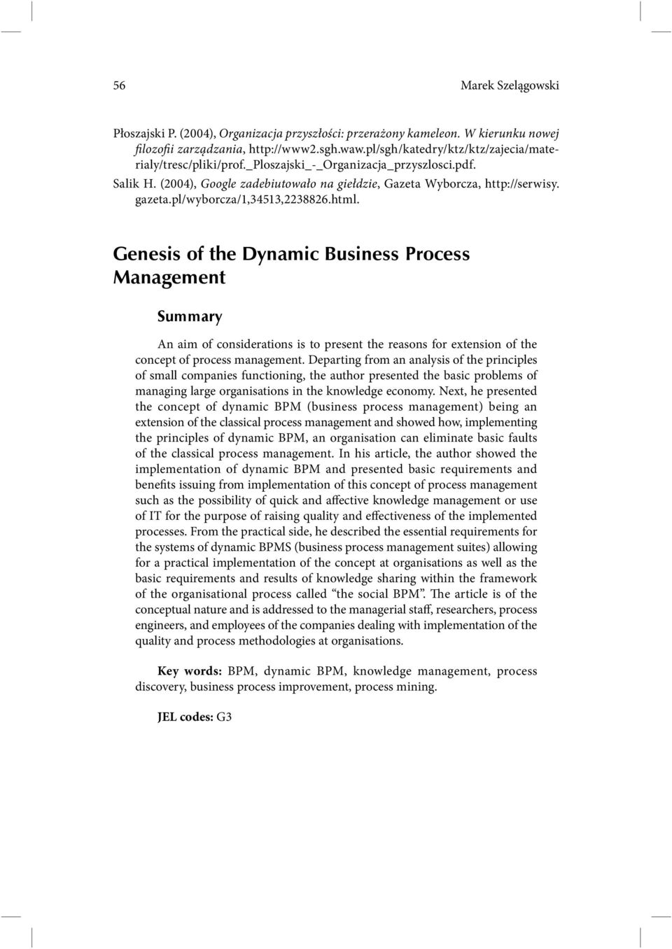 pl/wyborcza/1,34513,2238826.html. Genesis of the Dynamic Business Process Management Summary An aim of considerations is to present the reasons for extension of the concept of process management.