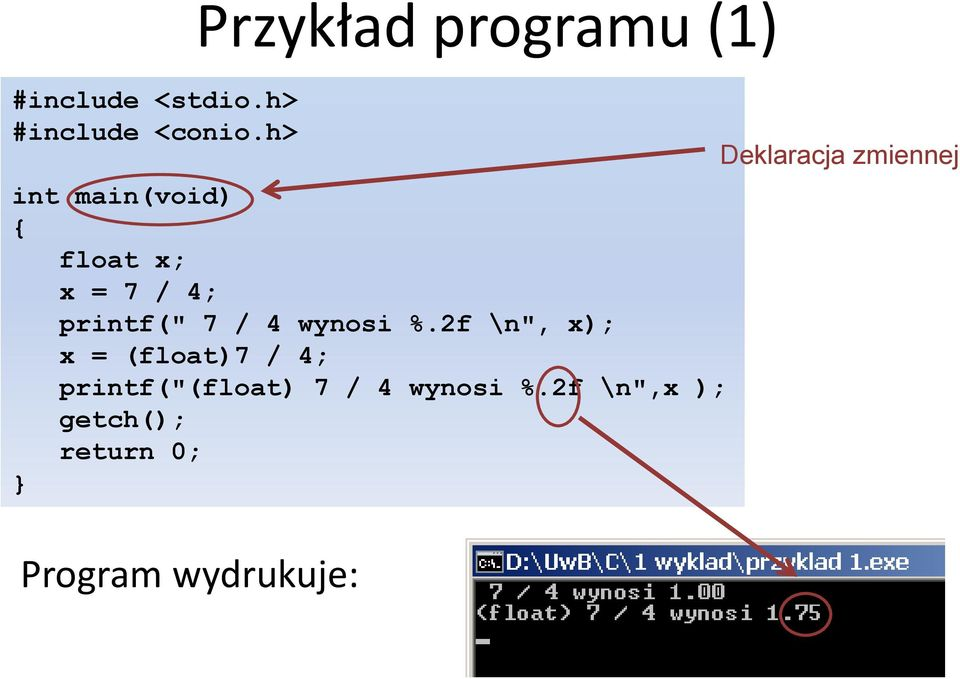 "2f \n"", x); x = (float)7 / 4; printf(""(float) 7 / 4 wynosi %."