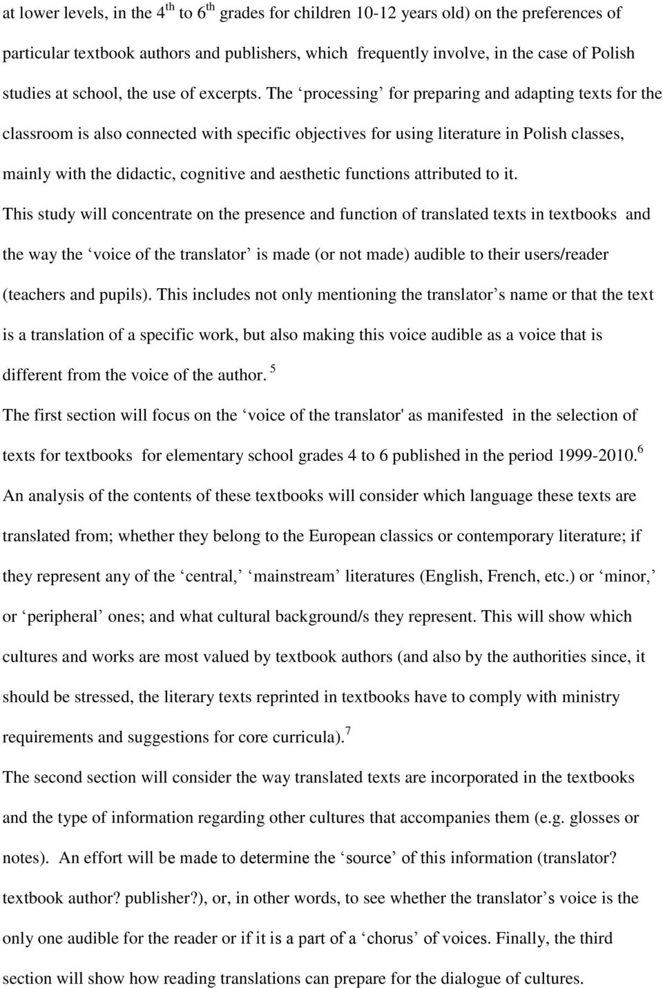 The processing for preparing and adapting texts for the classroom is also connected with specific objectives for using literature in Polish classes, mainly with the didactic, cognitive and aesthetic