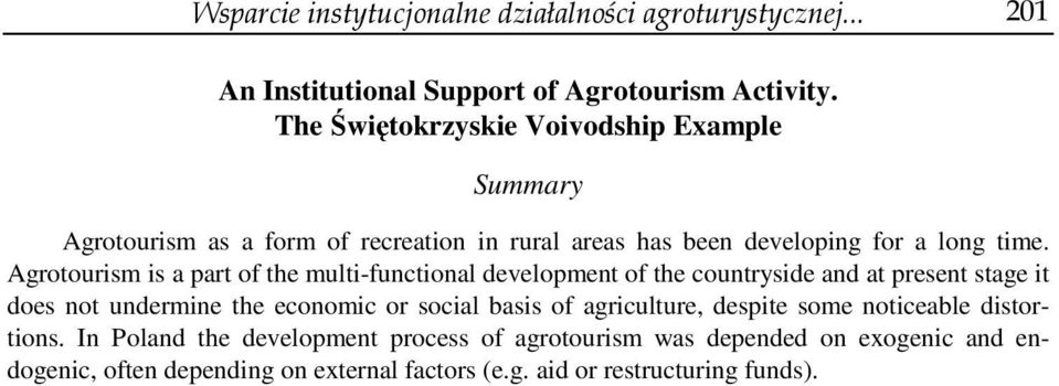 Agrotourism is a part of the multi-functional development of the countryside and at present stage it does not undermine the economic or social basis of