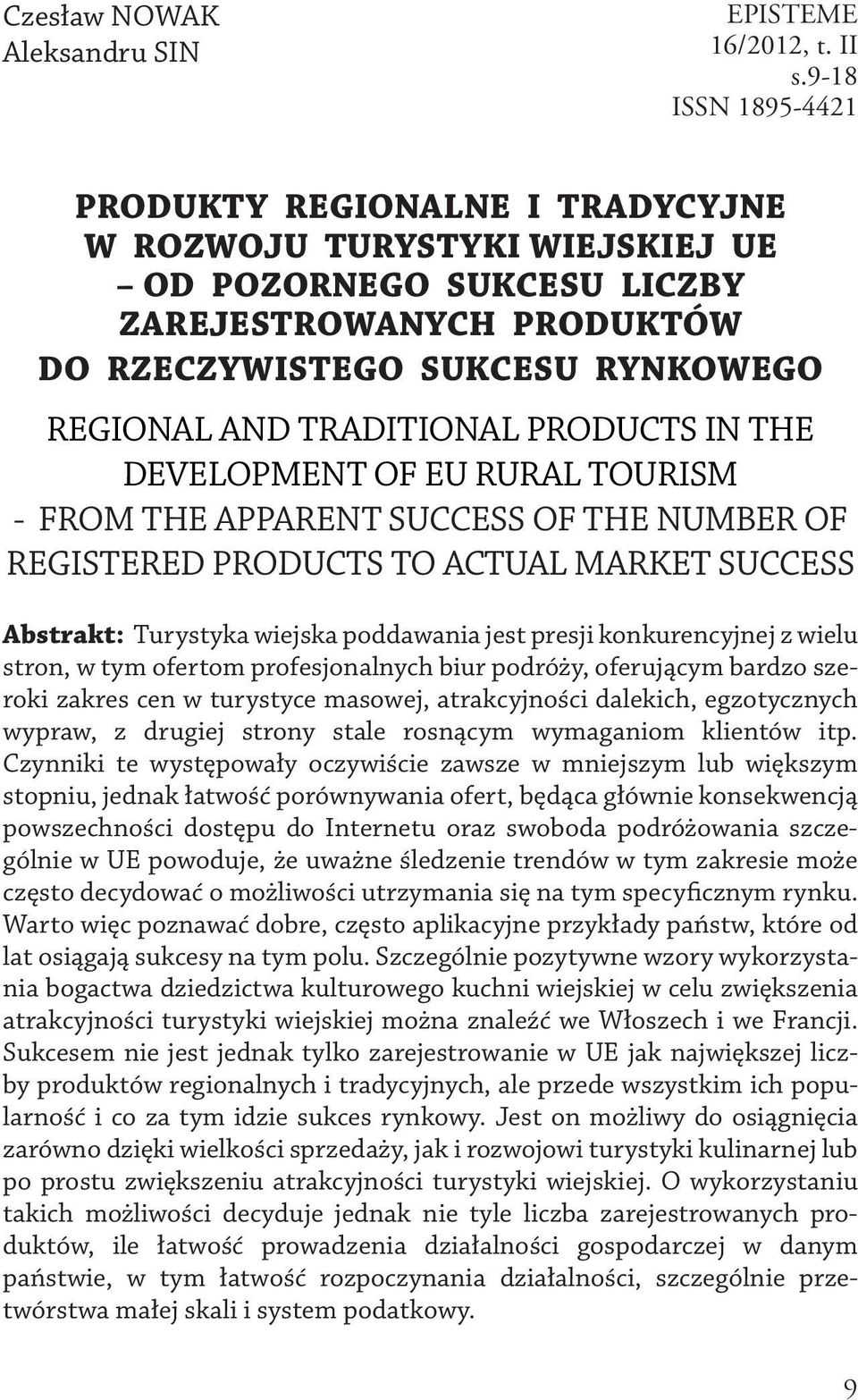 TRADITIONAL PRODUCTS IN THE DEVELOPMENT OF EU RURAL TOURISM - FROM THE APPARENT SUCCESS OF THE NUMBER OF REGISTERED PRODUCTS TO ACTUAL MARKET SUCCESS Abstrakt: Turystyka wiejska poddawania jest