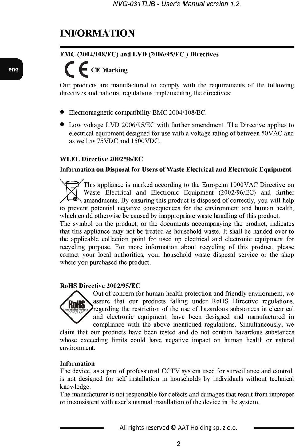implementing the directives: Electromagnetic compatibility EMC 2004/108/EC. Low voltage LVD 2006/95/EC with further amendment.