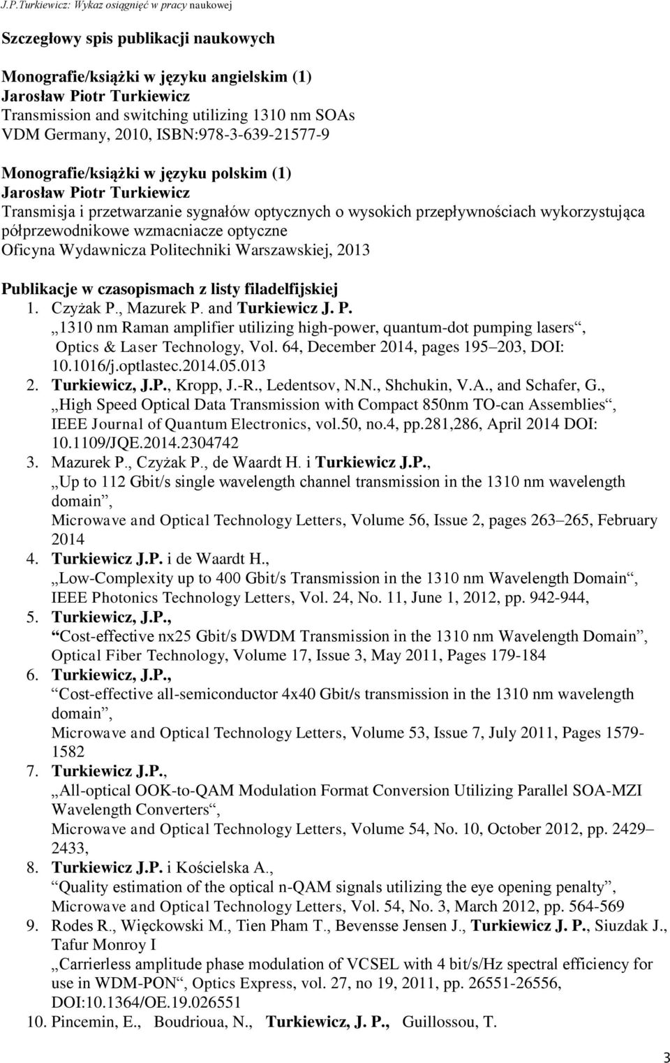 Oficyna Wydawnicza Politechniki Warszawskiej, 2013 Publikacje w czasopismach z listy filadelfijskiej 1. Czyżak P., Mazurek P. and Turkiewicz J. P. 1310 nm Raman amplifier utilizing high-power, quantum-dot pumping lasers, Optics & Laser Technology, Vol.