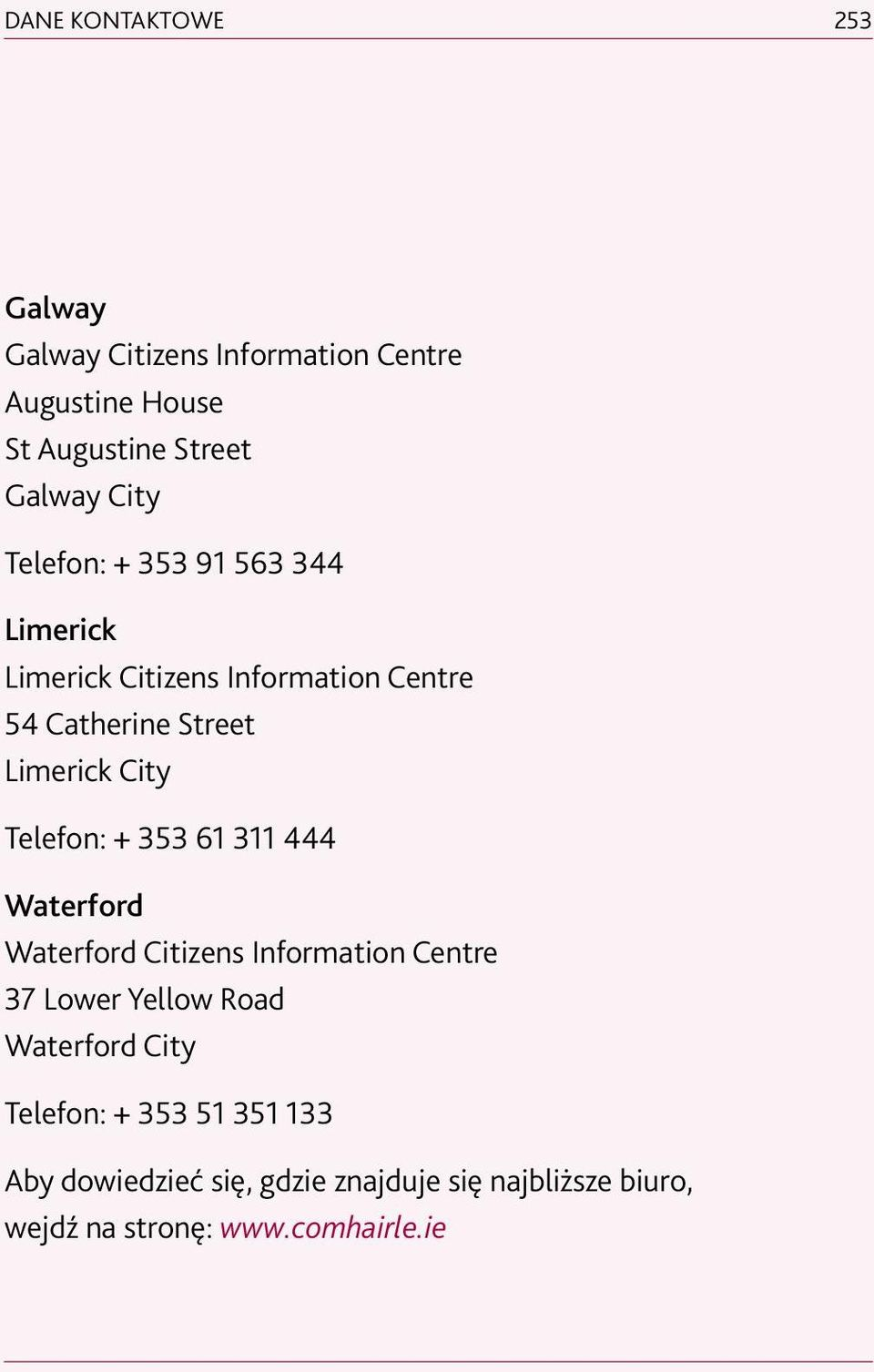 Telefon: + 353 61 311 444 Waterford Waterford Citizens Information Centre 37 Lower Yellow Road Waterford City