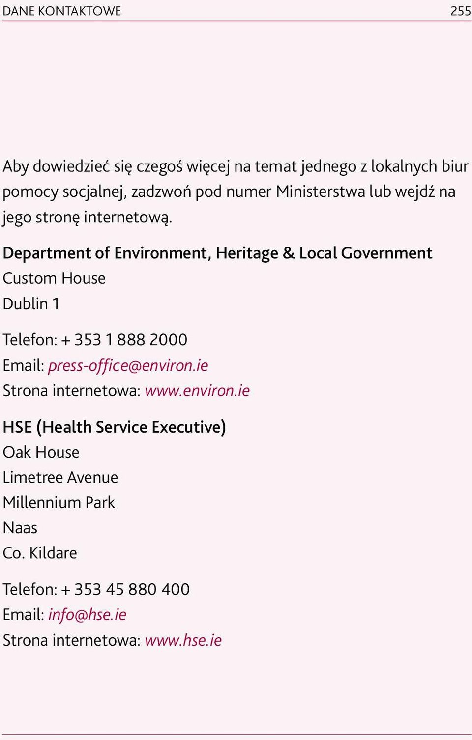 Department of Environment, Heritage & Local Government Custom House Dublin 1 Telefon: + 353 1 888 2000 Email: