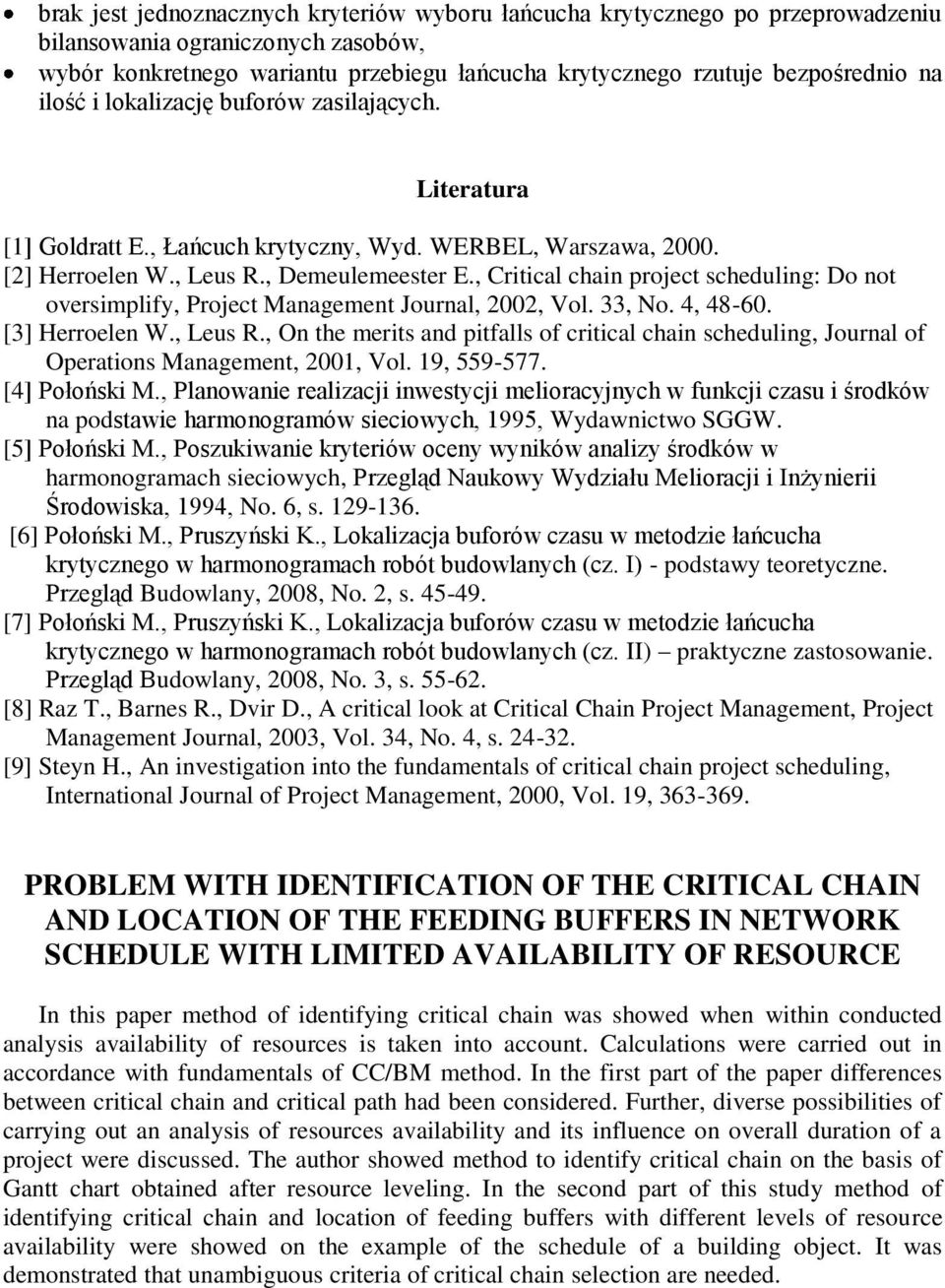 , Critical chain project scheduling: Do not oversimplify, Project Management Journal, 2002, Vol. 33, No. 4, 48-60. [3] Herroelen W., Leus R.