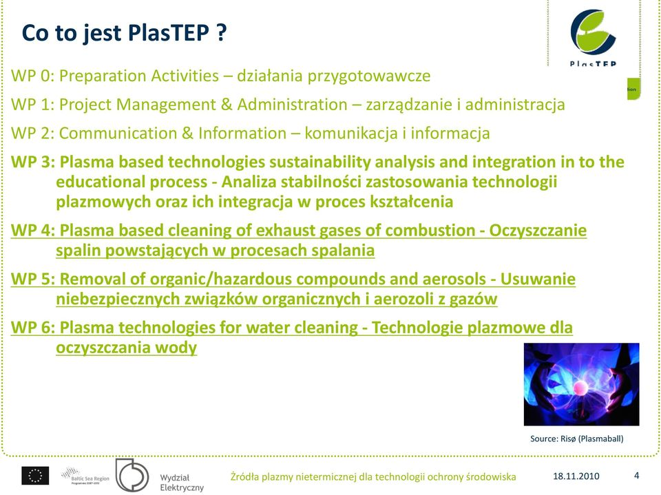 based technologies sustainability analysis and integration in to the educational process - Analiza stabilności zastosowania technologii plazmowych oraz ich integracja w proces kształcenia WP 4: