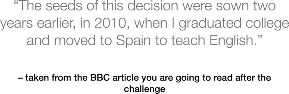 moved to Spain to teach English.