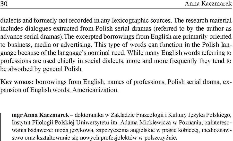 the excerpted borrowings from English are primarily oriented to business, media or advertising. This type of words can function in the Polish language because of the language s nominal need.