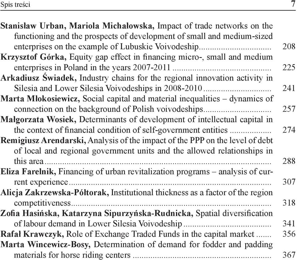 .. 225 Arkadiusz Świadek, Industry chains for the regional innovation activity in Silesia and Lower Silesia Voivodeships in 2008-2010.
