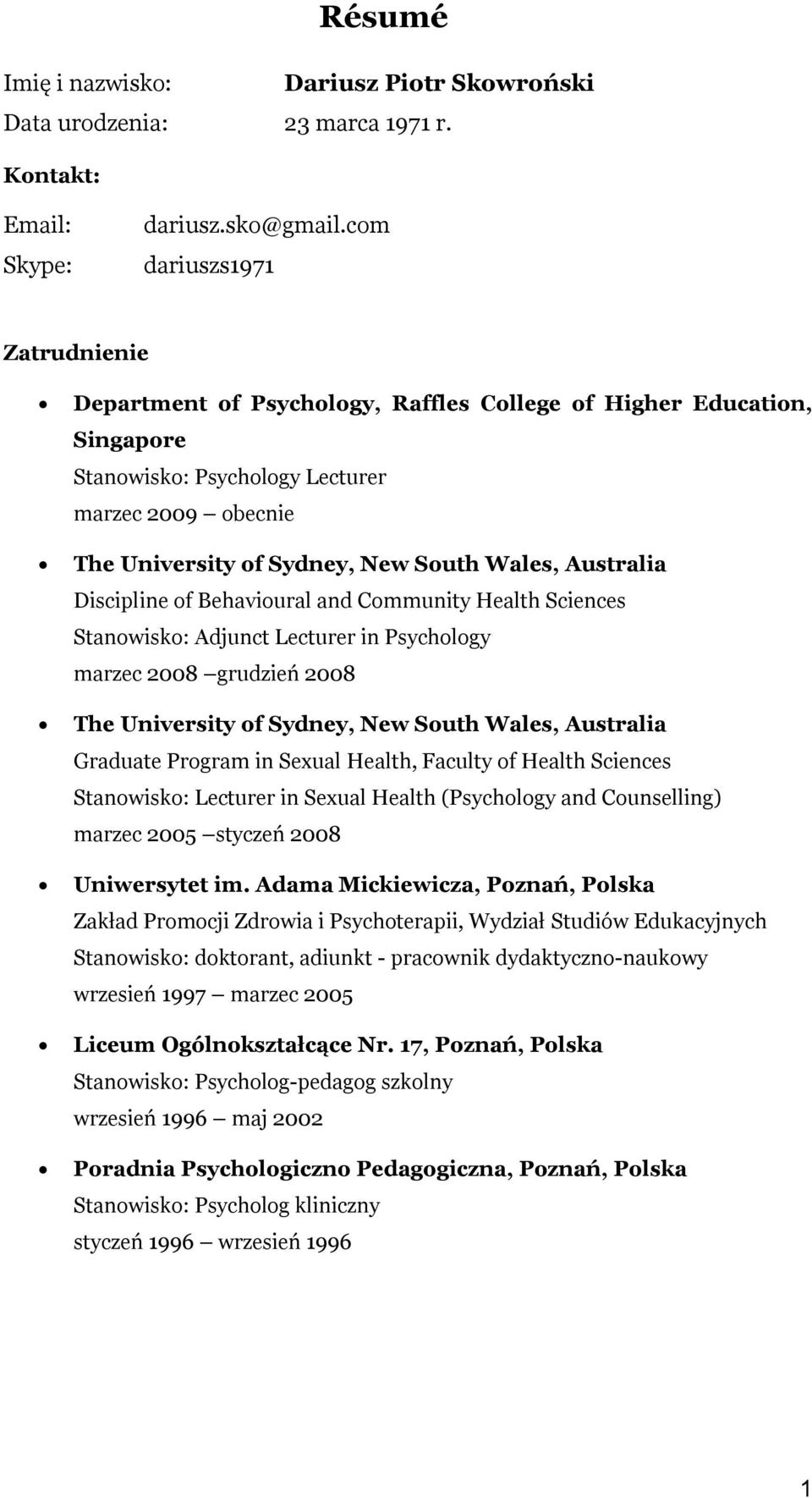 Discipline of Behavioural and Community Health Sciences Stanowisko: Adjunct Lecturer in Psychology marzec 2008 grudzień 2008 The University of Sydney, New South Graduate Program in Sexual Health,