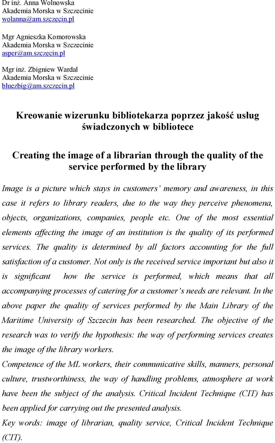 pl Kreowanie wizerunku bibliotekarza poprzez jakość usług świadczonych w bibliotece Creating the image of a librarian through the quality of the service performed by the library Image is a picture