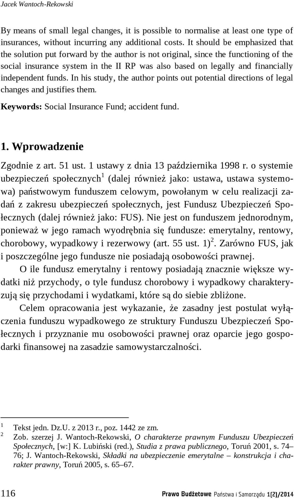 independent funds. In his study, the author points out potential directions of legal changes and justifies them. Keywords: Social Insurance Fund; accident fund. 1. Wprowadzenie Zgodnie z art. 51 ust.
