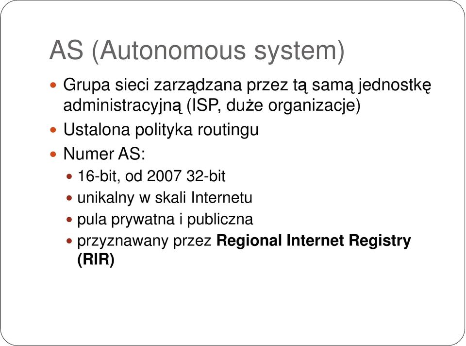 routingu Numer AS: 16-bit, od 2007 32-bit unikalny w skali Internetu