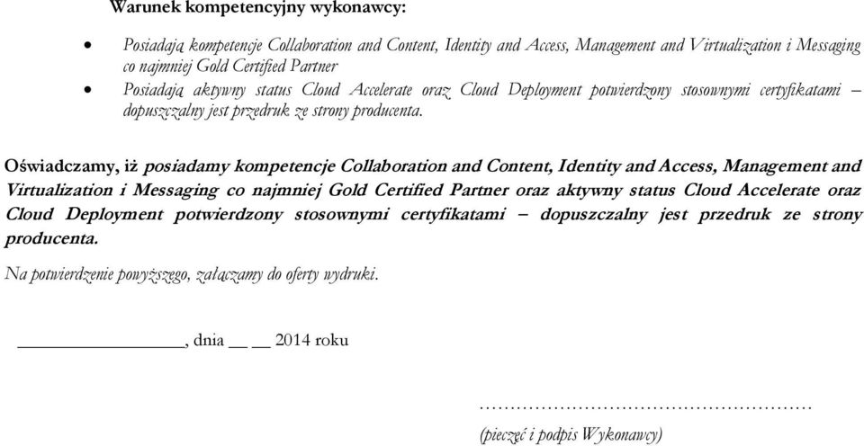 Oświadczamy, iż posiadamy kompetencje Collaboration and Content, Identity and Access, Management and Virtualization i Messaging co najmniej Gold Certified Partner oraz