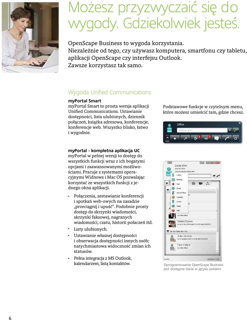 Wygoda Unified Communications myportal Smart myportal Smart to prosta wersja aplikacji Unified Communications.