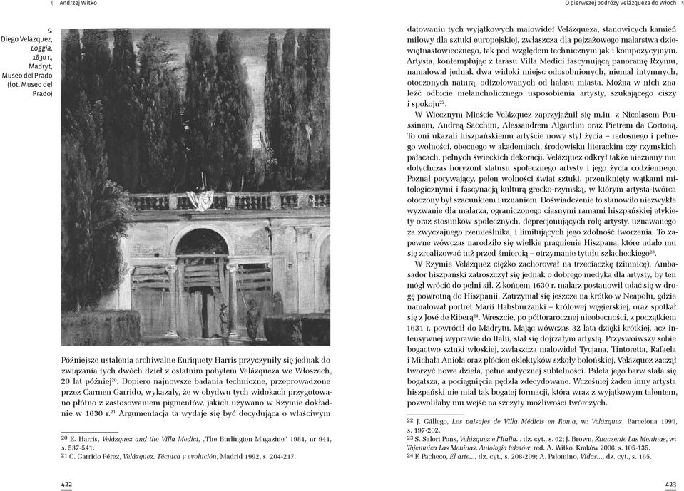r. 21 Argumentacja ta wydaje się być decydująca o właściwym 20 E. Harris, Velázquez and the Villa Medici, The Burlington Magazine 1981, nr 941, s. 537-541. 21 C. Garrido Pérez, Velázquez.