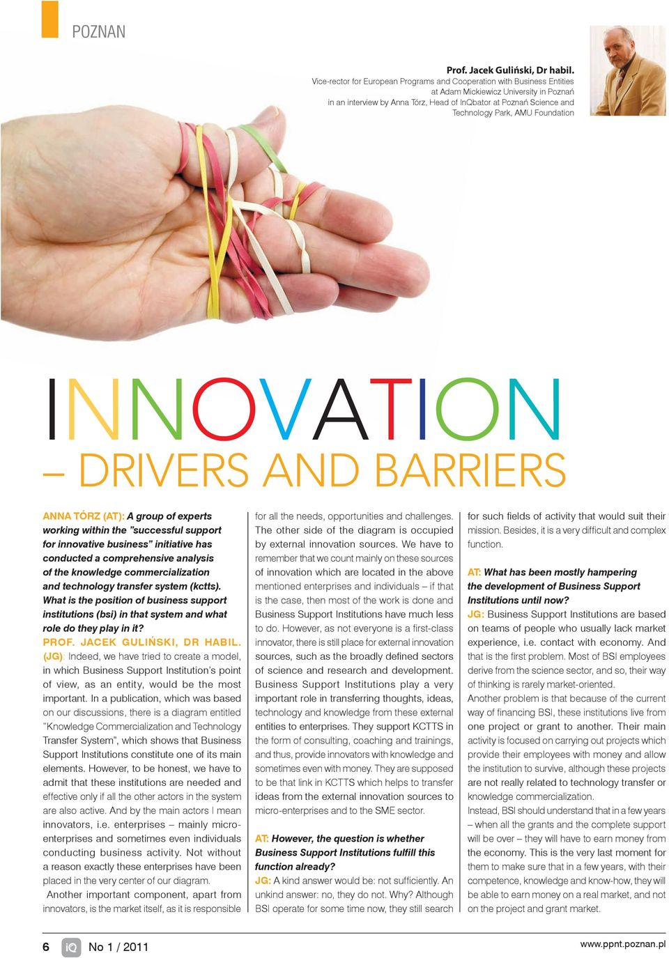 AMU Foundation INNOVATION DRIVERS AND BARRIERS ANNA TÓRZ (AT): A group of experts working within the successful support for innovative business initiative has conducted a comprehensive analysis of