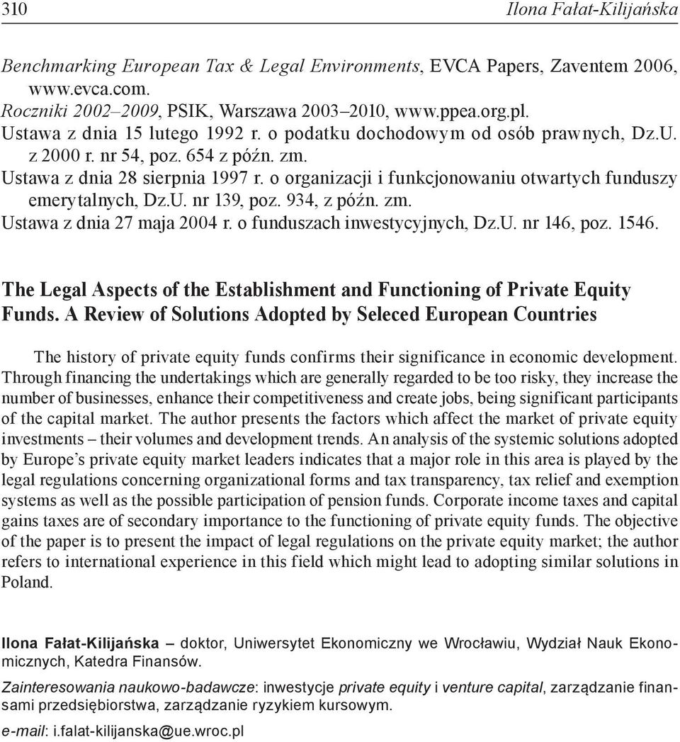 934, z późn. zm. Ustawa z dnia 27 maja 2004 r. o funduszach inwestycyjnych, Dz.U. nr 146, poz. 1546. The Legal Aspects of the Establishment and Functioning of Private Equity Funds.