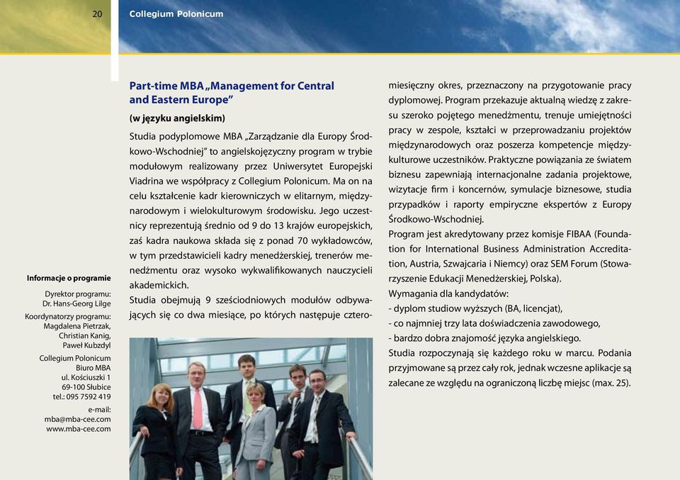 com Part-time MBA Management for Central and Eastern Europe (w języku angielskim) Studia podyplomowe MBA Zarządzanie dla Europy Środkowo-Wschodniej to angielskojęzyczny program w trybie modułowym