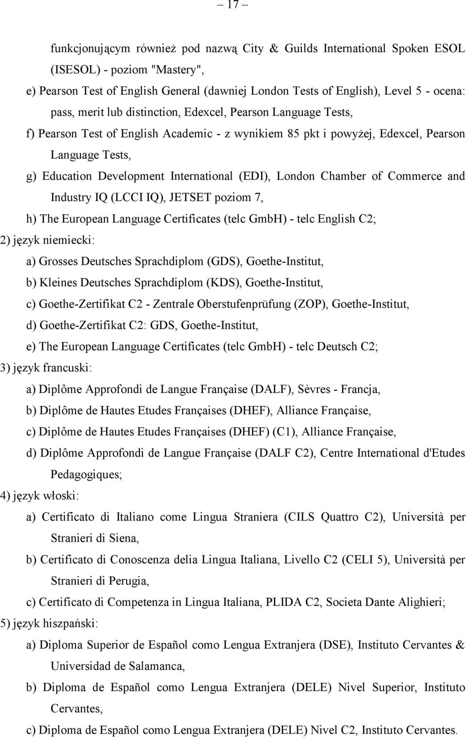 (EDI), London Chamber of Commerce and Industry IQ (LCCI IQ), JETSET poziom 7, h) The European Language Certificates (telc GmbH) - telc English C2; 2) język niemiecki: a) Grosses Deutsches