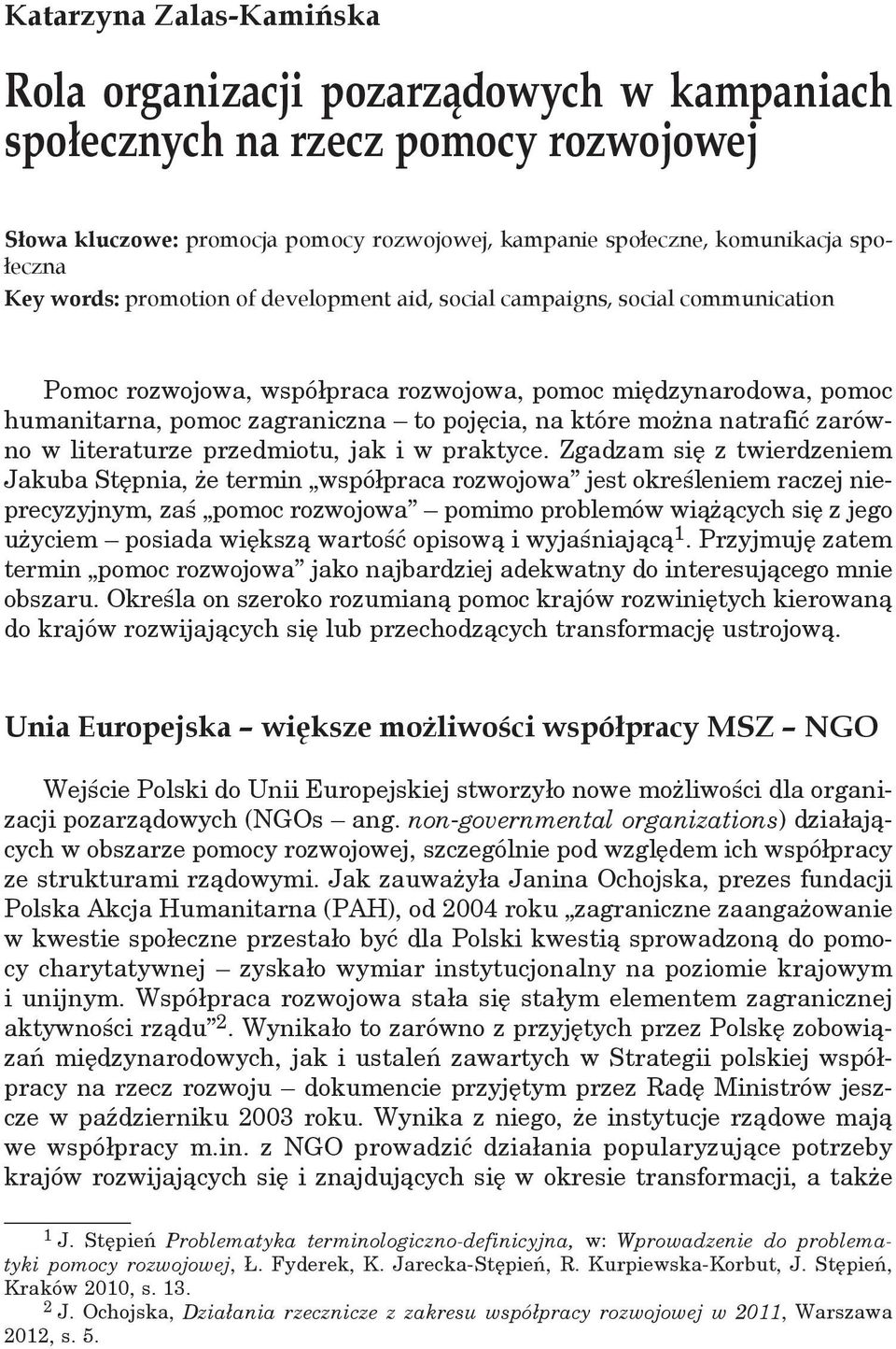 Key words: promotion of development aid, social campaigns, social communication Pomoc rozwojowa, współpraca rozwojowa, pomoc międzynarodowa, pomoc humanitarna, pomoc zagraniczna to pojęcia, na które