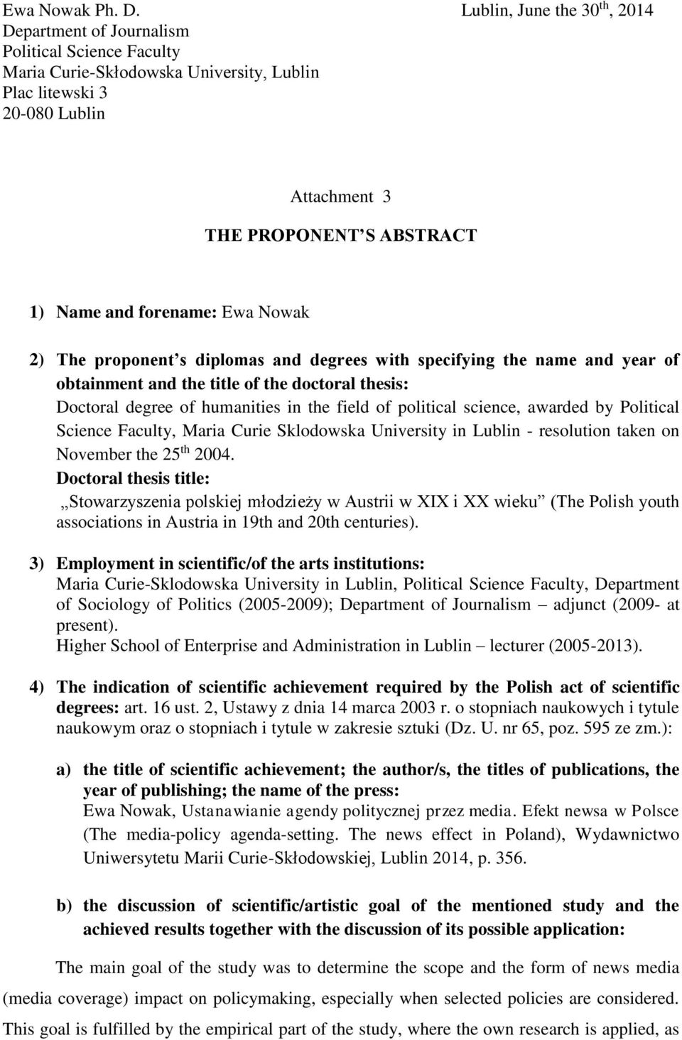 and forename: Ewa Nowak 2) The proponent s diplomas and degrees with specifying the name and year of obtainment and the title of the doctoral thesis: Doctoral degree of humanities in the field of