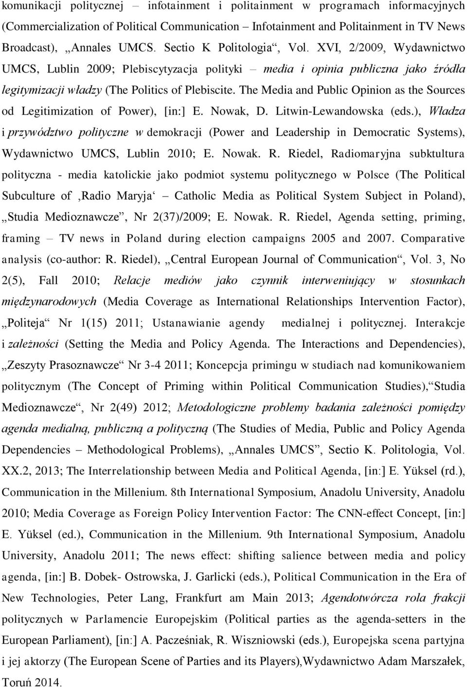 The Media and Public Opinion as the Sources od Legitimization of Power), [in:] E. Nowak, D. Litwin-Lewandowska (eds.