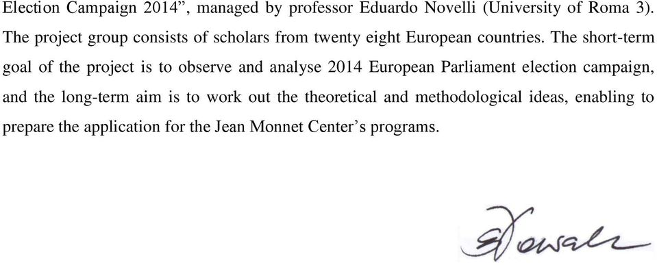 The short-term goal of the project is to observe and analyse 2014 European Parliament election campaign,