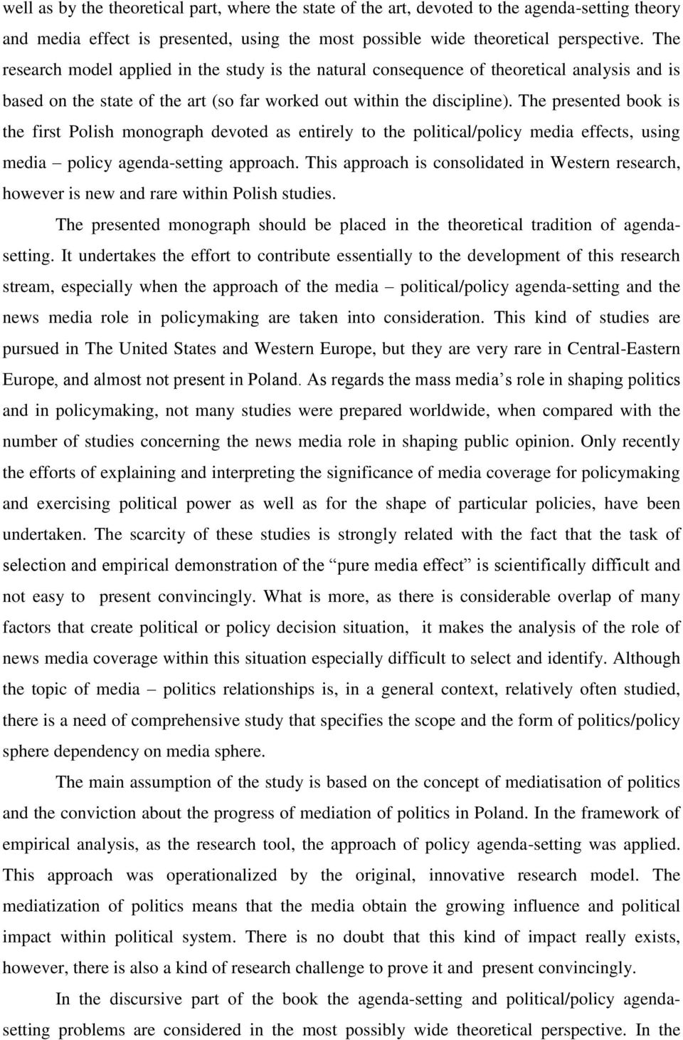 The presented book is the first Polish monograph devoted as entirely to the political/policy media effects, using media policy agenda-setting approach.