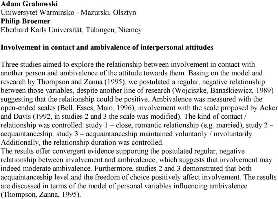 Basing on the model and research by Thompson and Zanna (1995), we postulated a regular, negative relationship between those variables, despite another line of research (Wojciszke, Banaśkiewicz, 1989)