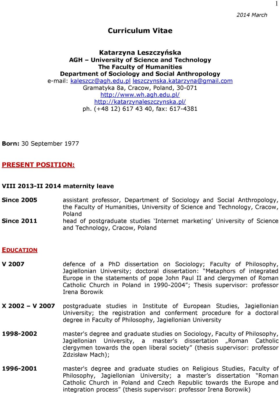 (+48 12) 617 43 40, fax: 617-4381 Born: 30 September 1977 PRESENT POSITION: VIII 2013-II 2014 maternity leave Since 2005 Since 2011 assistant professor, Department of Sociology and Social