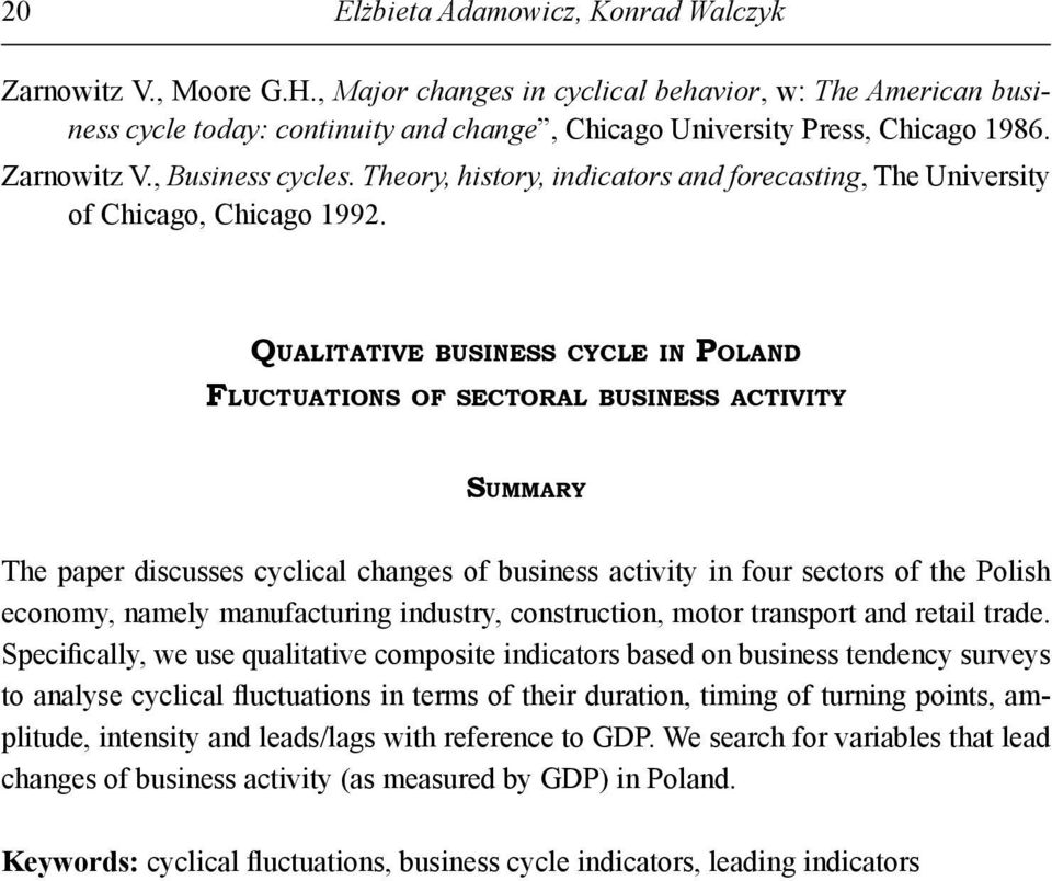QUALITATIVE BUSINESS CYCLE IN POLAND FLUCTUATIONS OF SECTORAL BUSINESS ACTIVITY SUMMARY The paper discusses cyclical changes of business activity in four sectors of the Polish economy, namely